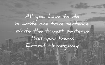 writing-quotes-all-you-have-to-do-is-write-one-true-sentence-write-the-truest-sentence-that-you-know-ernest-hemingway-wisdom-quotes